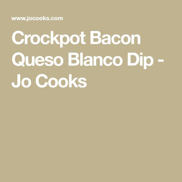 Crockpot Bacon Queso Blanco Dip - Jo Cooks