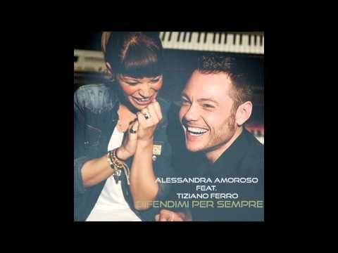 Alessandra Amoroso Ft. Tiziano Ferro - Difendimi Per Sempre - YouTube