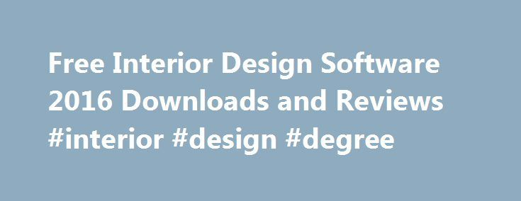 Free Interior Design Software 2016 Downloads and Reviews #interior #design #degree http://design.nef2.com/free-interior-design-software-2016-downloads-and-reviews-interior-design-degree/  #interior design software # Interior Design Software Home design software is great to use in your renovation process because it allows you to be your own interior designer. You can even find a paint color visualizer that allows you to see what colors will go with your space best. First measure out your area…