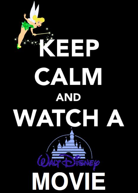 Keep Calm & Watch A Disney Movie =) | ☆Where Dreams Come ...