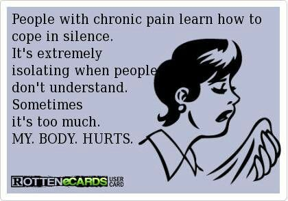 People with chronic pain learn how to cope in silence.  It's extremely isolating when people don't understand.  Sometimes it's too much.  MY. BODY. HURTS. #fibromyalgia