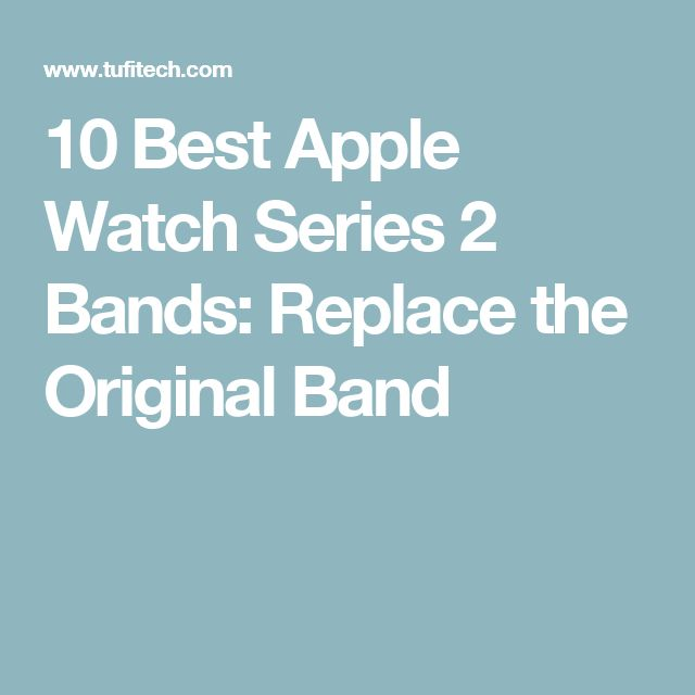 10 Best Apple Watch Series 2 Bands: Replace the Original Band
