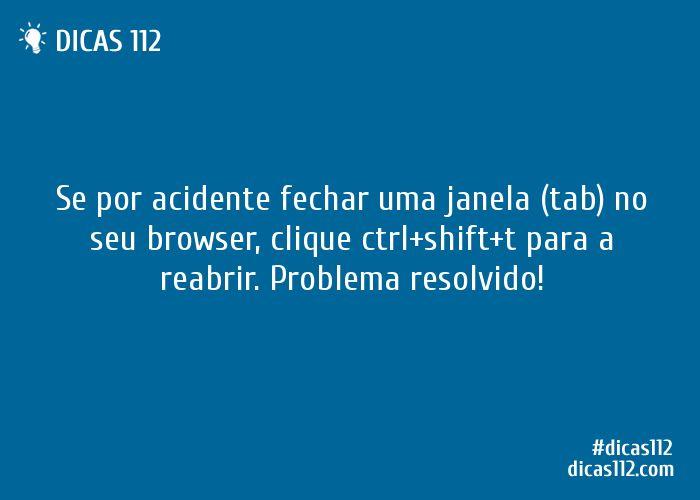 Dica sobre Se por acidente fechar uma janela (tab) no seu browser.. via Dicas112.
