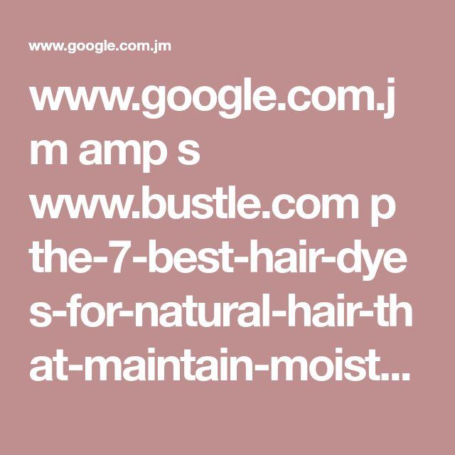www.google.com.jm amp s www.bustle.com p the-7-best-hair-dyes-for-natural-hair-that-maintain-moisture-shine-52490 amp
