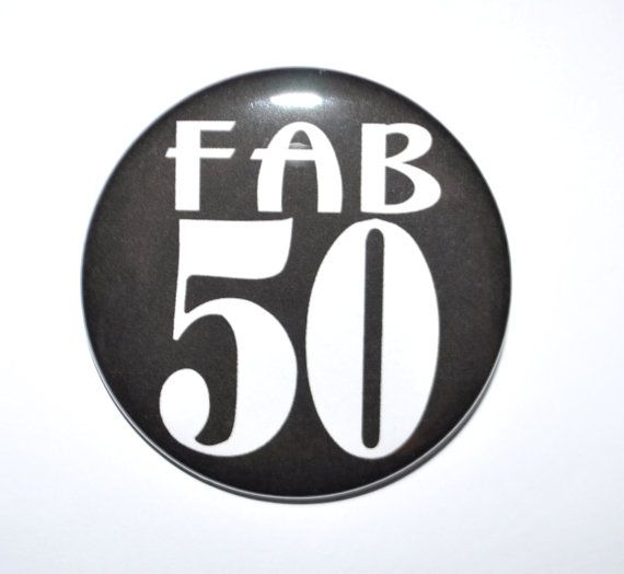 50 Years Of Fab Images: Fab 50 Fifty And Fabulous 50th Birthday 50 Year Old Button