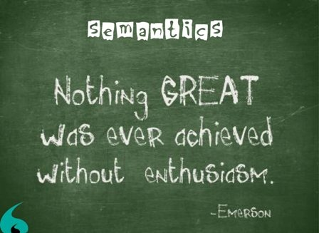 Nothing Great was ever achieved without Enthusiasm ..