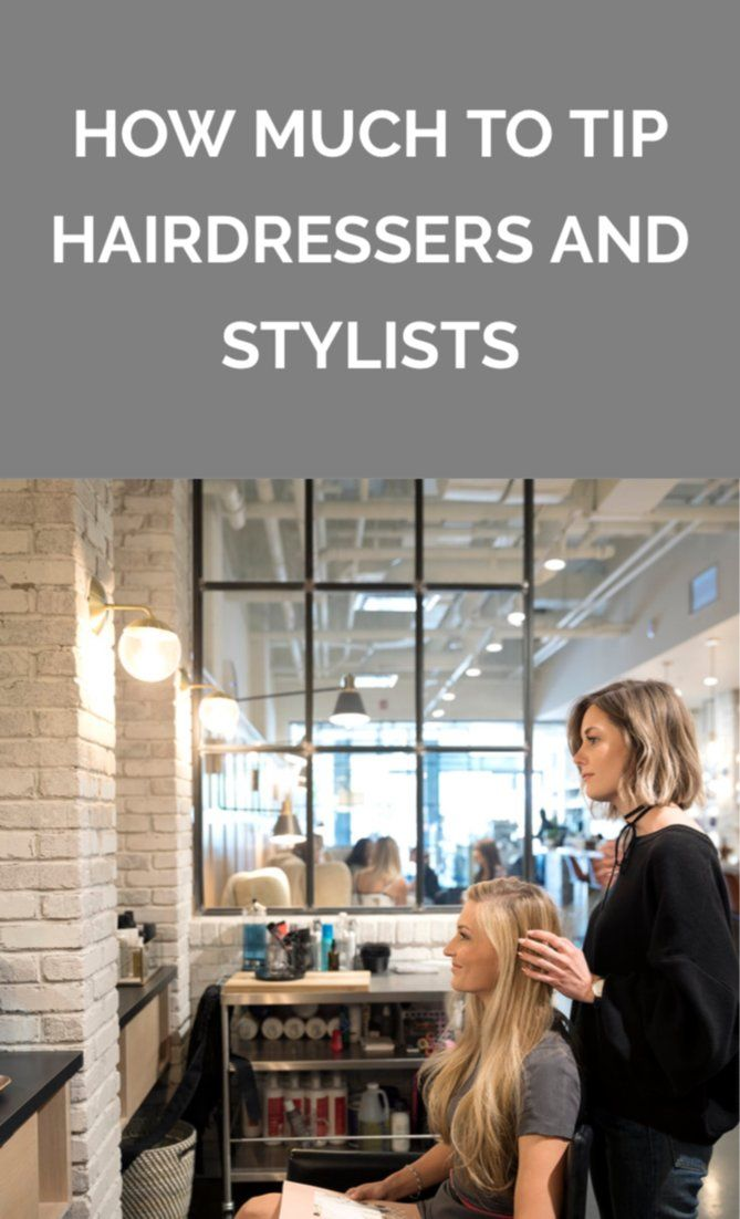 How Much To Tip Hairdressers And Stylists Tip Hairdresser Beauty Supplies Hair Hairdresser