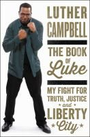 The Book of Luke : My Fight for Truth, Justice, and Liberty City by Luther Campbell The raw and powerful true story of how one man invented Southern Hip-Hop, saved the First Amendment, and became a role model for his disenfranchised Miami neighborhood living proof that one person can make a difference in the world.