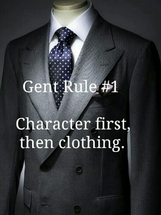If he doesn't behave like a gentleman, it doesn't matter how nicely dressed he may be.