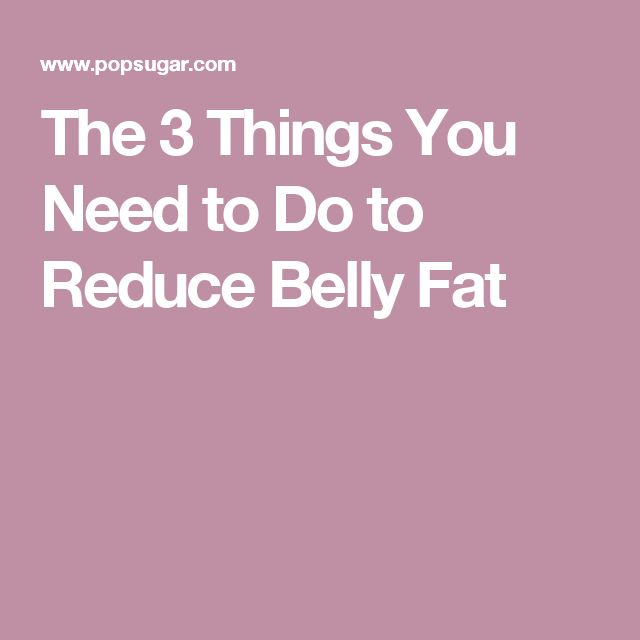 The 3 Things You Need to Do to Reduce Belly Fat