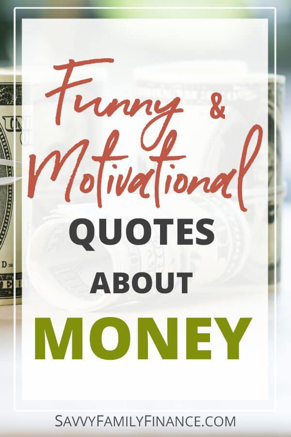 The Best Funny And Motivational Money Quotes Savvy Family Finance Money Quotes Saving Quotes Financial Quotes