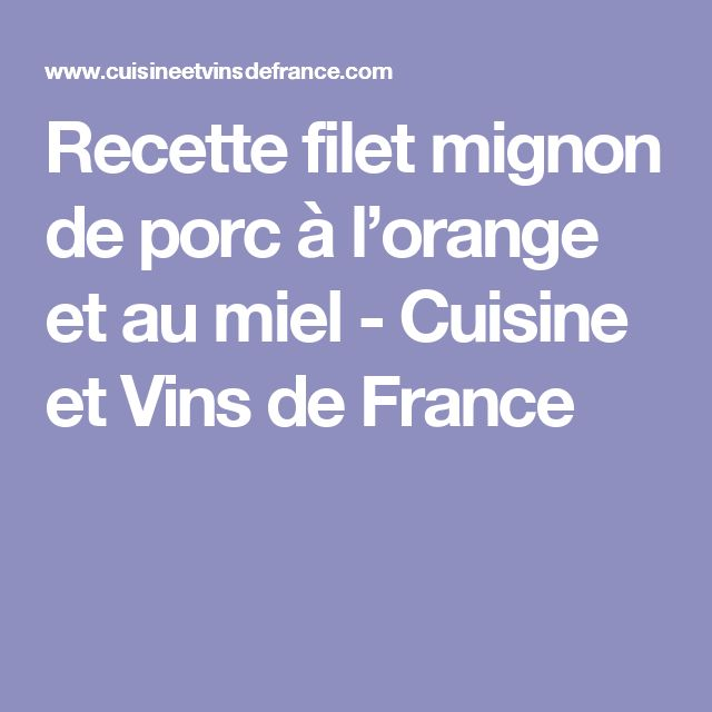 Recette filet mignon de porc à l'orange et au miel - Cuisine et Vins de France