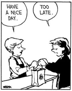 Calvin and Hobbes - Have a nice day. | Too late.