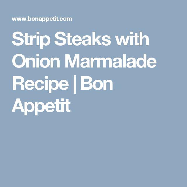 Strip Steaks with Onion Marmalade Recipe | Bon Appetit