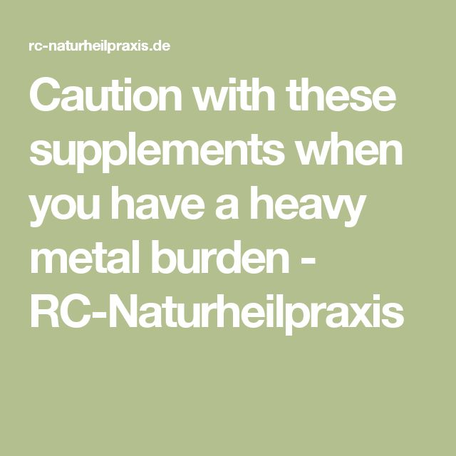 Caution with these supplements when you have a heavy metal burden - RC-Naturheilpraxis