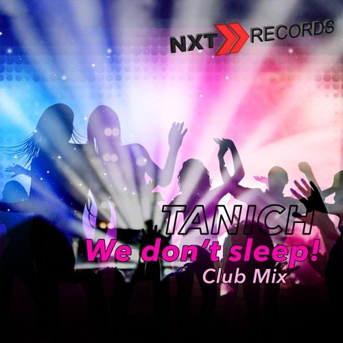 TANICH - WE DONT SLEEP (CLUB MIX) by NXT RECORDS (OFFICIAL) on SoundCloud