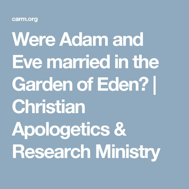 Were Adam and Eve married in the Garden of Eden? | Christian Apologetics & Research Ministry