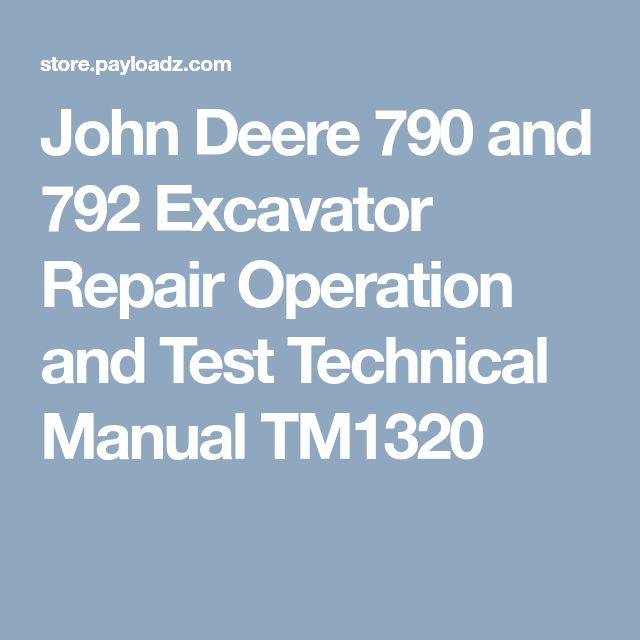 John Deere 790 and 792 Excavator Repair Operation and Test Technical Manual TM1320