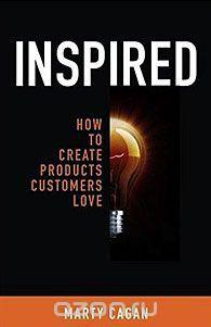 "Книга ""Inspired: How to Create Products Customers Love"" Marty Cagan - купить на OZON.ru книгу с быстрой доставкой по почте | 0981690408"