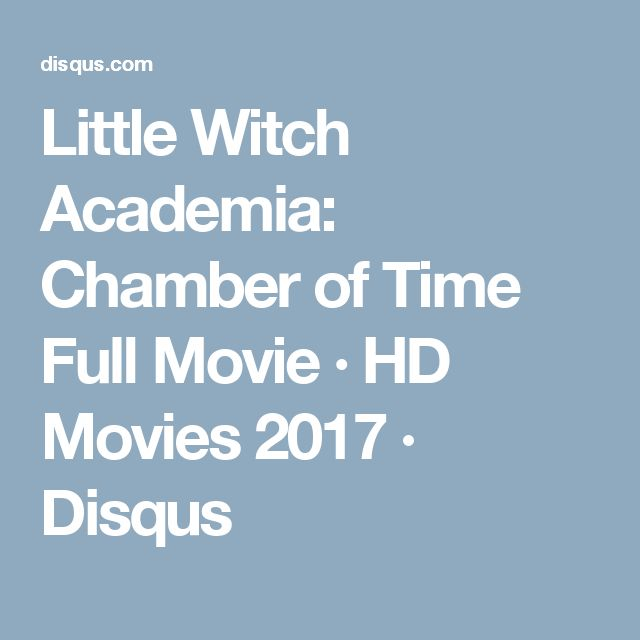Little Witch Academia: Chamber of Time Full Movie · HD Movies 2017 · Disqus