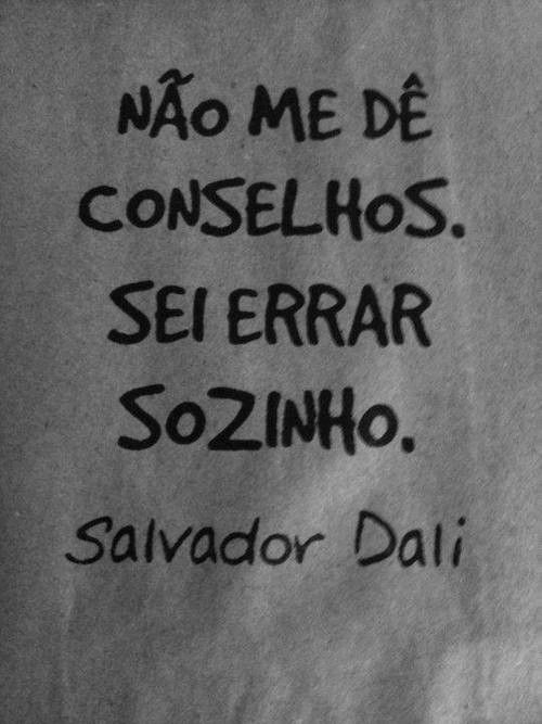 Não me dê conselhos. Sei errar sozinho Salvador Dali