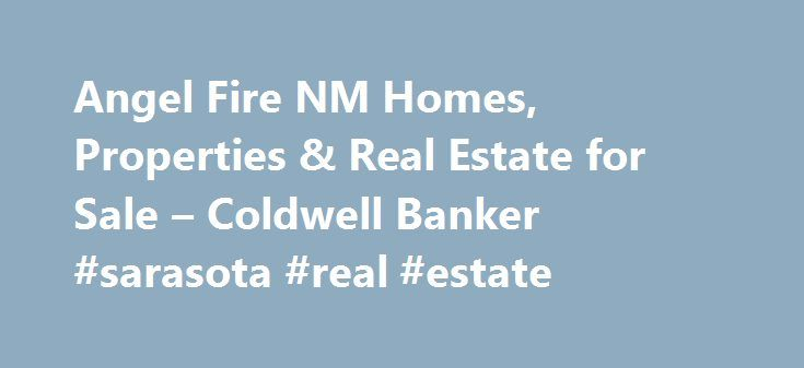 Angel Fire NM Homes, Properties & Real Estate for Sale – Coldwell Banker #sarasota #real #estate http://real-estate.remmont.com/angel-fire-nm-homes-properties-real-estate-for-sale-coldwell-banker-sarasota-real-estate/  #caldwell banker real estate # BROWSE / SEARCH THE MLS We servicethe Moreno ValleyandTaos areas. Our team is ready to help you find the home or property your looking for. With real estate experience in homes, condos, land, large developments and commercial property…