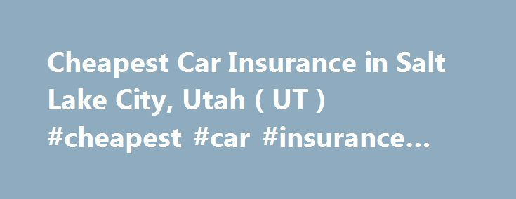 Cheapest Car Insurance in Salt Lake City, Utah ( UT ) #cheapest #car #insurance #in #utah http://oklahoma.remmont.com/cheapest-car-insurance-in-salt-lake-city-utah-ut-cheapest-car-insurance-in-utah/  # Car Insurance Agents in Salt Lake City, Utah To Get Free Quotes for Cheap Car Insurance in Salt Lake City, Utah – (UT) Either: Direct Insurance Services A Affordable Insurance A Jackson Insurance Services American Insurance & Investment Burnside Insurance Group David Watson Lisa Marie Eshleman…