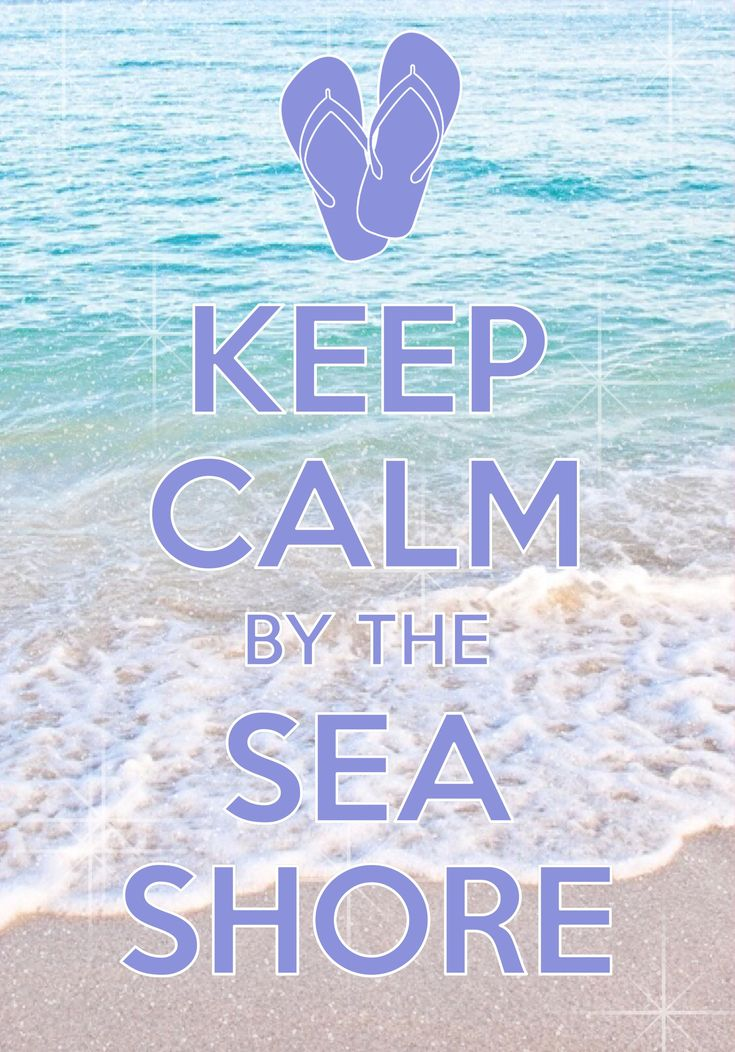 keep calm by the seashore / created with Keep Calm and Carry On for iOS #keepcalm #flipflops #seashore