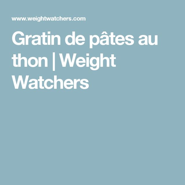 Gratin de pâtes au thon   Weight Watchers