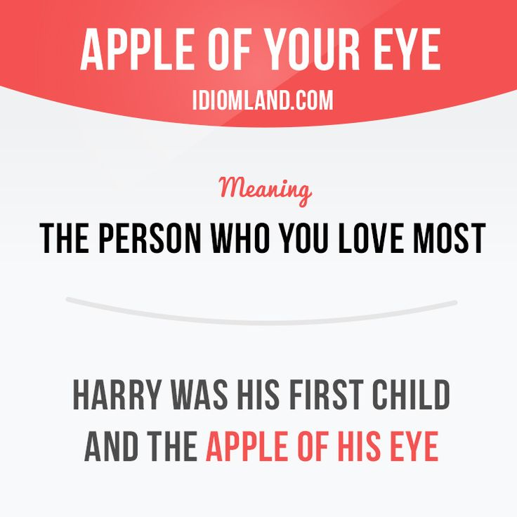 """Apple of your eye"" is the person who you love most.  Example: Harry was his…"