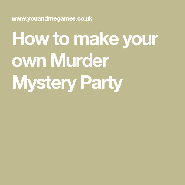 How to make your own Murder Mystery Party