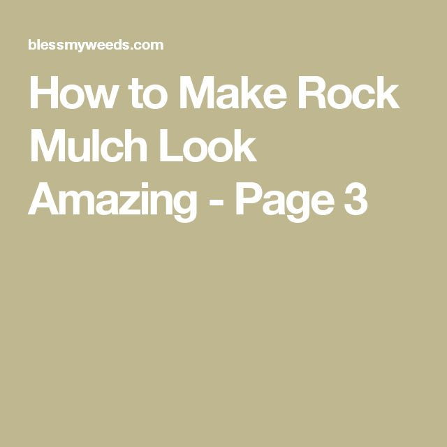 How to Make Rock Mulch Look Amazing - Page 3