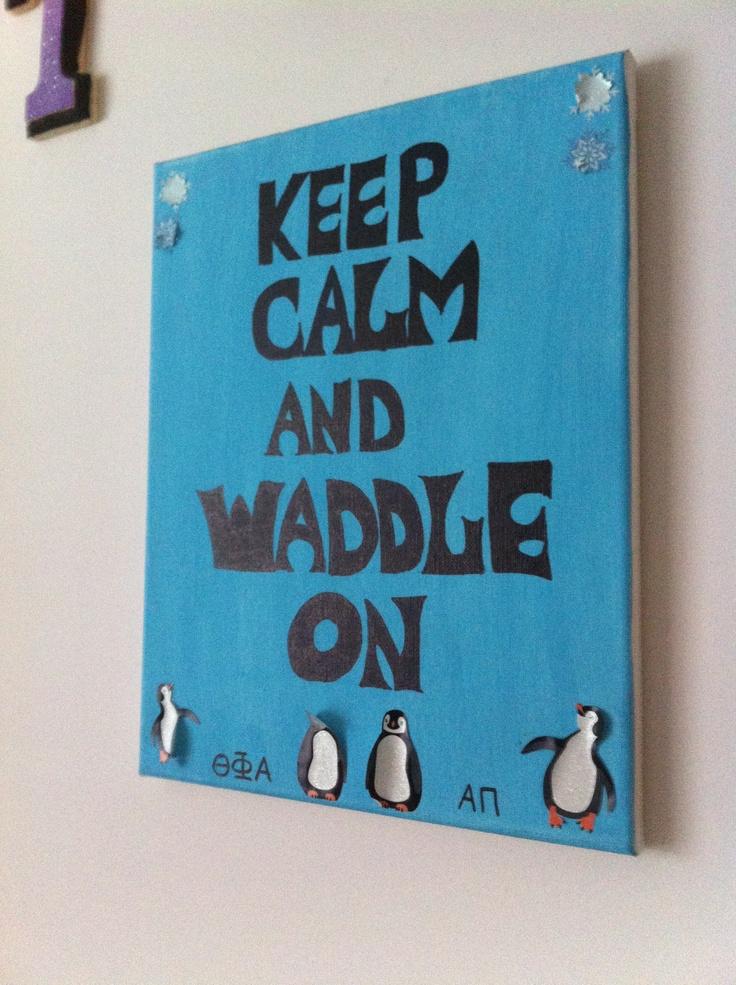 Keep Calm and Waddle On ~ Theta phi alpha! #penguin