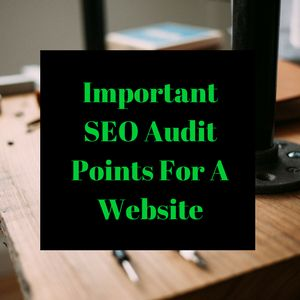 Important Points for SEO Audit of a Website