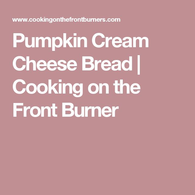 Pumpkin Cream Cheese Bread  | Cooking on the Front Burner