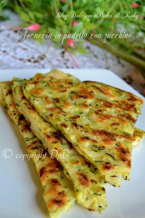 Focaccia in padella con zucchine - Dolci poco dolci