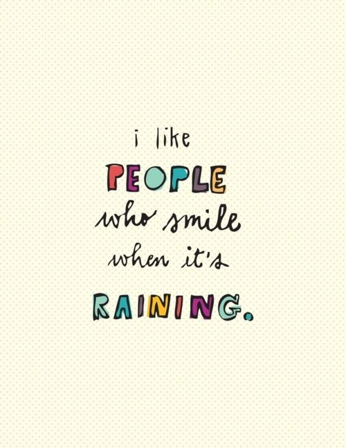 ....and Spiritually Speaking: Smile in the Rain >  In my family a rainy, foggy, cloudy, not bright sunshiny day is a soft day, a pillow day, a family day, a day for reading, music, love, for sweet kindness. Use the rainy days. They're there for a reason.  ;-)
