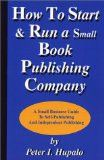 How To Start And Run A Small Book Publishing Company: A Small Business Guide To Self-Publishing And Independent Publishing by Peter I. Hupalo At The Best Price!