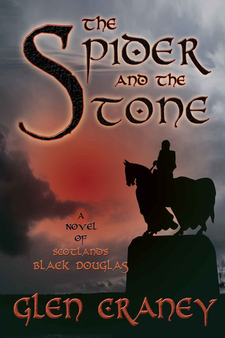 The Spider And The Stone: A Novel Of Scotland's Black Douglas  Kindle  Edition By