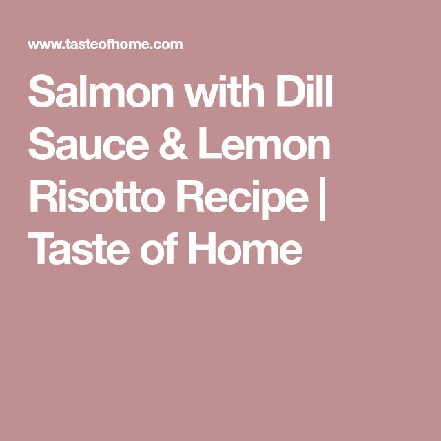 Salmon with Dill Sauce & Lemon Risotto Recipe | Taste of Home