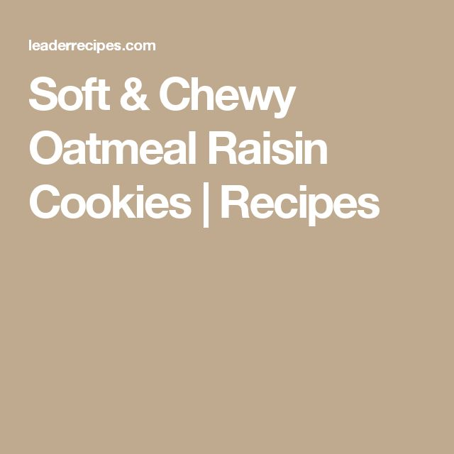Soft & Chewy Oatmeal Raisin Cookies | Recipes