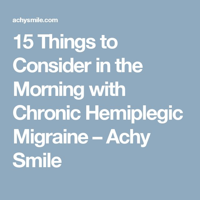 15 Things to Consider in the Morning with Chronic Hemiplegic Migraine – Achy Smile