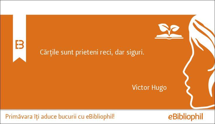 """""""Cărțile sunt prieteni reci, dar siguri."""" Victor Hugo"""