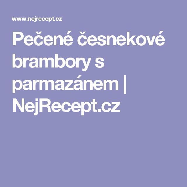 Pečené česnekové brambory s parmazánem   NejRecept.cz