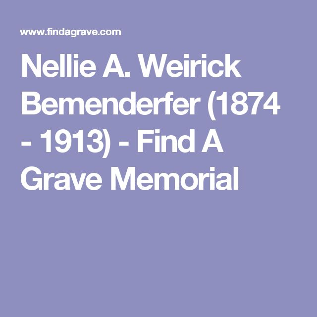 Nellie A. Weirick Bemenderfer (1874 - 1913) - Find A Grave Memorial