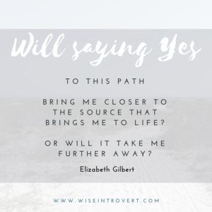 Introverted women, say YES to solo travel! Image quote from Elizabeth Gilbert ~ Will saying yes to this path bring me closer to the source that brings me to life?