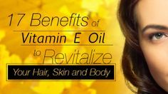 17 Benefits of Vitamin E Oil to Revitalize Your Hair, Skin and Body