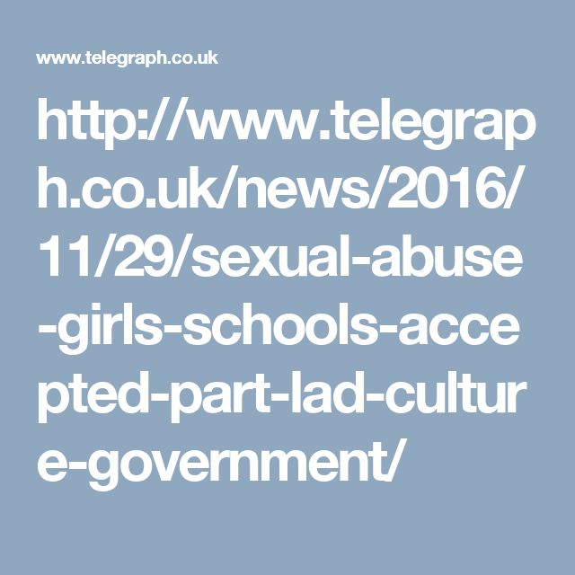 http://www.telegraph.co.uk/news/2016/11/29/sexual-abuse-girls-schools-accepted-part-lad-culture-government/