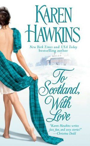 In 'To Scotland, with Love' Karen Hawkins pits a hard-headed Scottish lord against a headstrong heiress