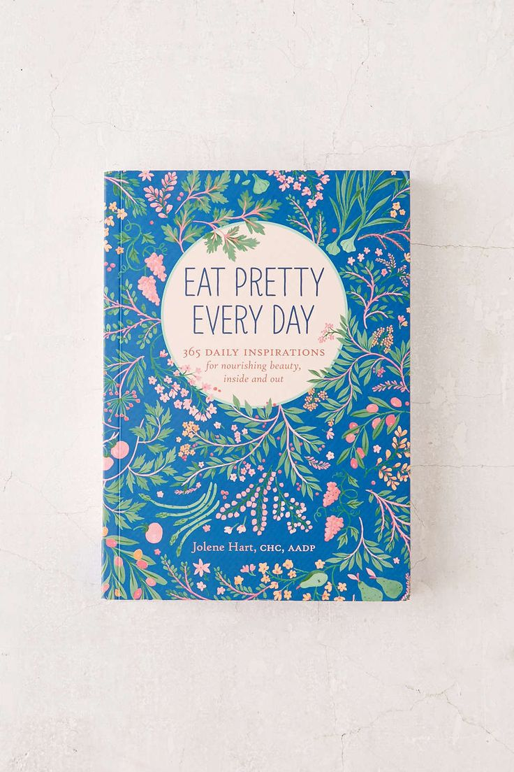 Eat Pretty Every Day: 365 Daily Inspirations For Nourishing Beauty, Inside And Out By Jolene Hart